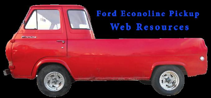 Econoline Pickup Resources: Restoration Parts, Ford Truck